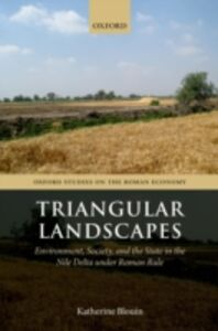 Ebook in inglese Triangular Landscapes: Environment, Society, and the State in the Nile Delta under Roman Rule Blouin, Katherine