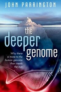 Foto Cover di Deeper Genome: Why there is more to the human genome than meets the eye, Ebook inglese di John Parrington, edito da OUP Oxford