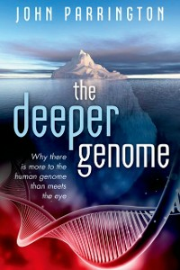 Ebook in inglese Deeper Genome: Why there is more to the human genome than meets the eye Parrington, John