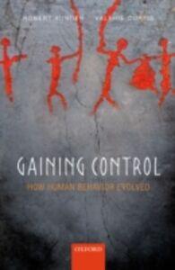 Foto Cover di Gaining Control: How human behavior evolved, Ebook inglese di Robert Aunger,Valerie Curtis, edito da OUP Oxford