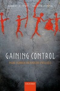 Ebook in inglese Gaining Control: How human behavior evolved Aunger, Robert , Curtis, Valerie
