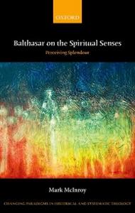 Ebook in inglese Balthasar on the Spiritual Senses: Perceiving Splendour McInroy, Mark
