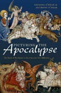 Ebook in inglese Picturing the Apocalypse: The Book of Revelation in the Arts over Two Millennia OHear, Anthony , OHear, Natasha