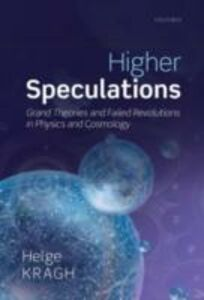 Foto Cover di Higher Speculations: Grand Theories and Failed Revolutions in Physics and Cosmology, Ebook inglese di Helge Kragh, edito da OUP Oxford