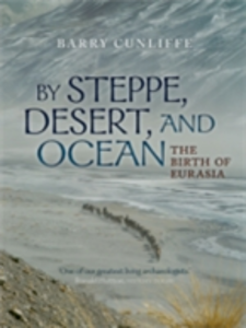 Ebook in inglese By Steppe, Desert, and Ocean: The Birth of Eurasia Cunliffe, Sir Barry