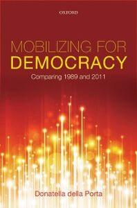 Foto Cover di Mobilizing for Democracy: Comparing 1989 and 2011, Ebook inglese di Donatella della Porta, edito da OUP Oxford