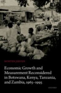 Foto Cover di Economic Growth and Measurement Reconsidered in Botswana, Kenya, Tanzania, and Zambia, 1965-1995, Ebook inglese di Morten Jerven, edito da OUP Oxford