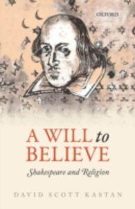 Foto Cover di Will to Believe: Shakespeare and Religion, Ebook inglese di David Scott Kastan, edito da OUP Oxford