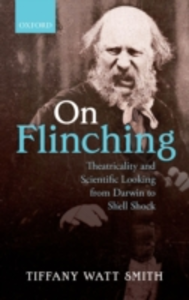 Ebook in inglese On Flinching: Theatricality and Scientific Looking from Darwin to Shell Shock Watt Smith, Tiffany