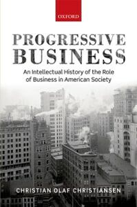 Foto Cover di Progressive Business: An Intellectual History of the Role of Business in American Society, Ebook inglese di Christian Christiansen, edito da OUP Oxford