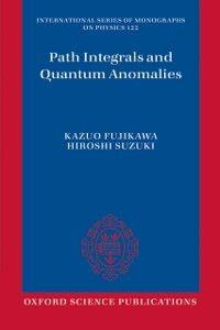 Ebook in inglese Path Integrals and Quantum Anomalies Fujikawa, Kazuo , Suzuki, Hiroshi