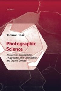 Foto Cover di Photographic Science: Advances in Nanoparticles, J-Aggregates, Dye Sensitization, and Organic Devices, Ebook inglese di Tadaaki Tani, edito da OUP Oxford