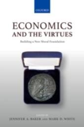 Economics and the Virtues: Building a New Moral Foundation