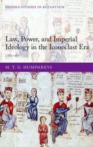 Foto Cover di Law, Power, and Imperial Ideology in the Iconoclast Era: c.680-850, Ebook inglese di M. T. G. Humphreys, edito da OUP Oxford