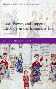 Ebook in inglese Law, Power, and Imperial Ideology in the Iconoclast Era: c.680-850 Humphreys, M. T. G.