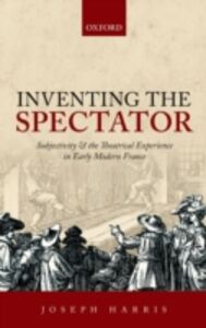 Ebook in inglese Inventing the Spectator: Subjectivity and the Theatrical Experience in Early Modern France Harris, Joseph