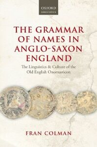 Foto Cover di Grammar of Names in Anglo-Saxon England: The Linguistics and Culture of the Old English Onomasticon, Ebook inglese di Fran Colman, edito da OUP Oxford