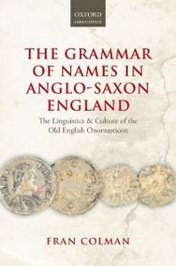 Ebook in inglese Grammar of Names in Anglo-Saxon England: The Linguistics and Culture of the Old English Onomasticon Colman, Fran