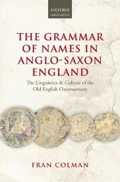 Grammar of Names in Anglo-Saxon England: The Linguistics and Culture of the Old English Onomasticon