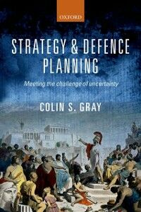 Foto Cover di Strategy and Defence Planning: Meeting the Challenge of Uncertainty, Ebook inglese di Colin S. Gray, edito da OUP Oxford