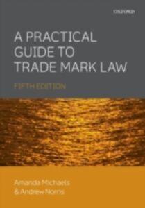 Foto Cover di Practical Guide to Trade Mark Law, Ebook inglese di Amanda Michaels,Andrew Norris, edito da OUP Oxford
