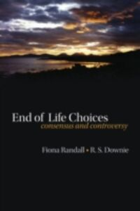 Foto Cover di End of life choices: Consensus and controversy, Ebook inglese di Robin Downie,Fiona Randall, edito da OUP Oxford