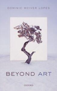 Foto Cover di Beyond Art, Ebook inglese di Dominic McIver Lopes, edito da OUP Oxford