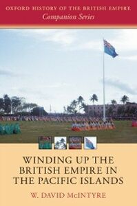 Ebook in inglese Winding up the British Empire in the Pacific Islands McIntyre, W. David