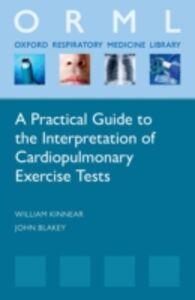 Foto Cover di Practical Guide to the Interpretation of Cardiopulmonary Exercise Tests, Ebook inglese di John Blakey,William Kinnear, edito da OUP Oxford