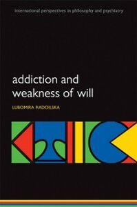 Ebook in inglese Addiction and Weakness of Will Radoilska, Lubomira