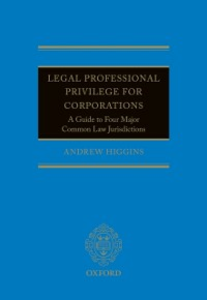 Ebook in inglese Legal Professional Privilege for Corporations: A Guide to Four Major Common Law Jurisdictions Higgins, Andrew