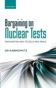 Foto Cover di Bargaining on Nuclear Tests: Washington and its Cold War Deals, Ebook inglese di Or Rabinowitz, edito da OUP Oxford