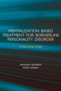 Ebook in inglese Mentalization-based Treatment for Borderline Personality Disorder: A Practical Guide Bateman, Anthony , Fonagy, Peter