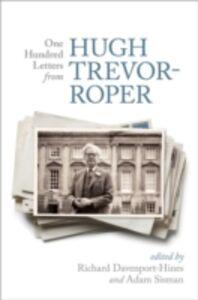 Foto Cover di One Hundred Letters From Hugh Trevor-Roper, Ebook inglese di  edito da OUP Oxford