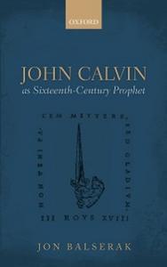 Ebook in inglese John Calvin as Sixteenth-Century Prophet Balserak, Jon