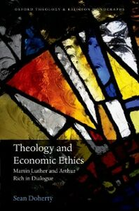 Ebook in inglese Theology and Economic Ethics: Martin Luther and Arthur Rich in Dialogue Doherty, Sean