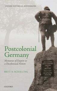 Ebook in inglese Postcolonial Germany: Memories of Empire in a Decolonized Nation Schilling, Britta