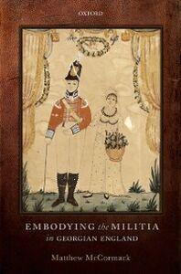 Ebook in inglese Embodying the Militia in Georgian England McCormack, Matthew