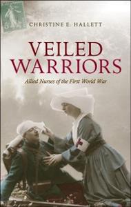 Ebook in inglese Veiled Warriors: Allied Nurses of the First World War Hallett, Christine E.