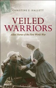 Ebook in inglese Veiled Warriors: Allied Nurses of the First World War Hallett, Christine E.