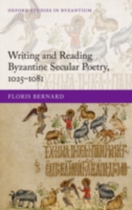 Ebook in inglese Writing and Reading Byzantine Secular Poetry, 1025-1081 Bernard, Floris