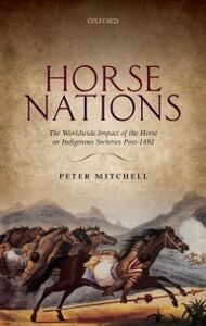 Foto Cover di Horse Nations: The Worldwide Impact of the Horse on Indigenous Societies Post-1492, Ebook inglese di Peter Mitchell, edito da OUP Oxford