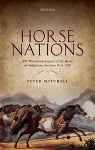 Ebook in inglese Horse Nations: The Worldwide Impact of the Horse on Indigenous Societies Post-1492 Mitchell, Peter