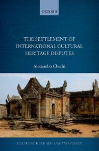 Foto Cover di Settlement of International Cultural Heritage Disputes, Ebook inglese di Alessandro Chechi, edito da OUP Oxford