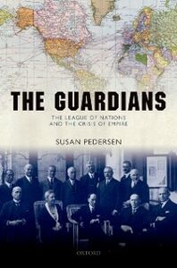 Ebook in inglese Guardians: The League of Nations and the Crisis of Empire Pedersen, Susan