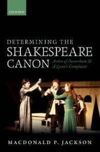 Foto Cover di Determining the Shakespeare Canon: Arden of Faversham and A Lovers Complaint, Ebook inglese di MacDonald P. Jackson, edito da OUP Oxford