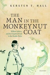 Foto Cover di Man in the Monkeynut Coat: William Astbury and the Forgotten Road to the Double-Helix, Ebook inglese di Kersten T. Hall, edito da OUP Oxford