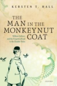 Ebook in inglese Man in the Monkeynut Coat: William Astbury and the Forgotten Road to the Double-Helix Hall, Kersten T.