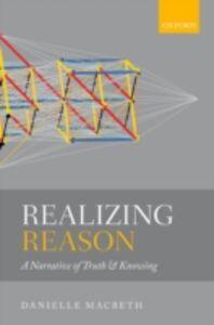 Foto Cover di Realizing Reason: A Narrative of Truth and Knowing, Ebook inglese di Danielle Macbeth, edito da OUP Oxford
