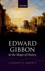 Ebook in inglese Edward Gibbon and the Shape of History Roberts, Charlotte